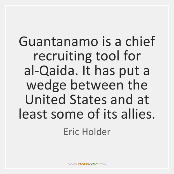 Guantanamo is a chief recruiting tool for al-Qaida. It has put a ...