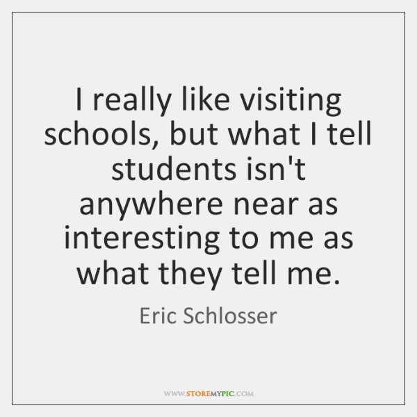 I really like visiting schools, but what I tell students isn't anywhere ...
