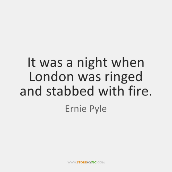 It was a night when London was ringed and stabbed with fire.
