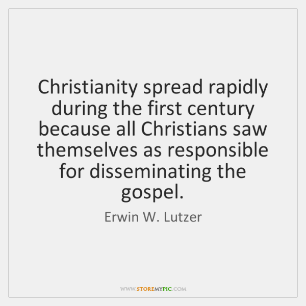 Christianity spread rapidly during the first century because all Christians saw themselves ...
