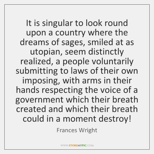 It is singular to look round upon a country where the dreams ...