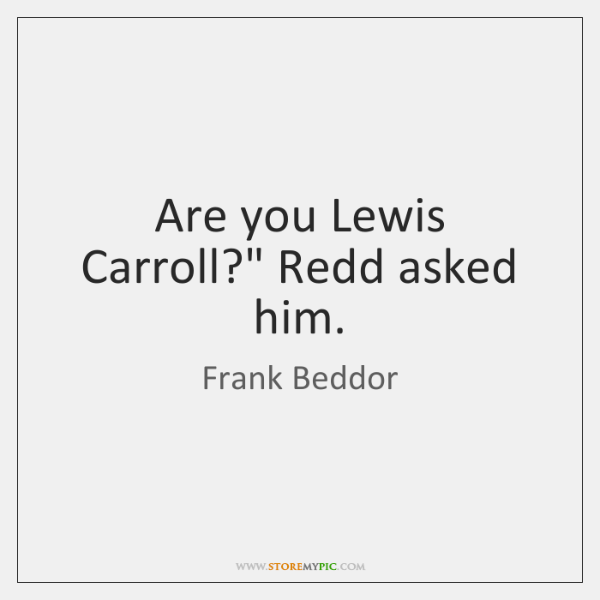 Are you Lewis Carroll?