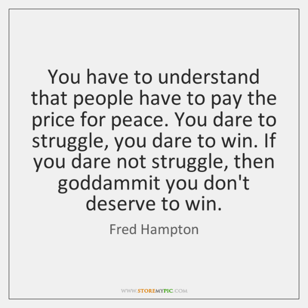You have to understand that people have to pay the price for ...