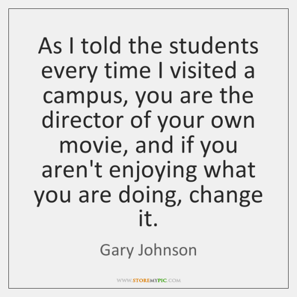 As I told the students every time I visited a campus, you ...