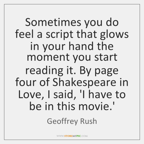 Sometimes you do feel a script that glows in your hand the ...