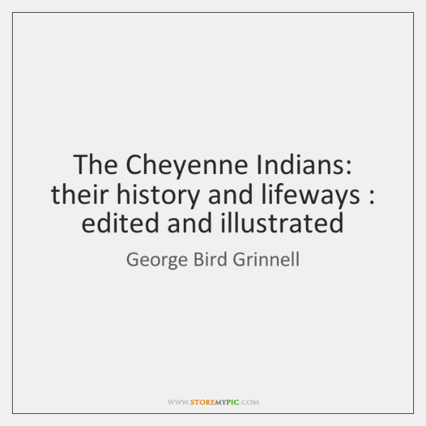The Cheyenne Indians: their history and lifeways : edited and illustrated