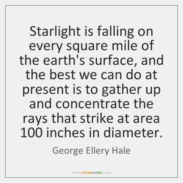 Starlight is falling on every square mile of the earth's surface, and ...