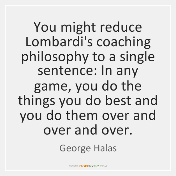 You might reduce Lombardi's coaching philosophy to a single sentence: In any ...