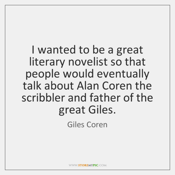 I wanted to be a great literary novelist so that people would ...