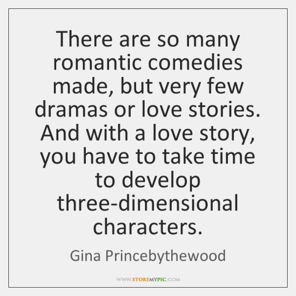 There are so many romantic comedies made, but very few dramas or ...