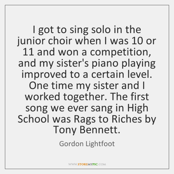 I got to sing solo in the junior choir when I was 10 ...