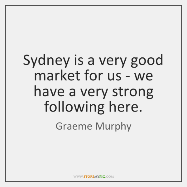 Sydney is a very good market for us - we have a ...