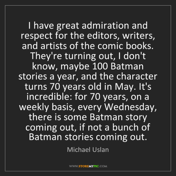 Michael Uslan: I have great admiration and respect for the editors,...