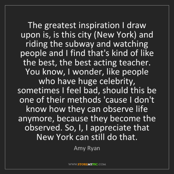Amy Ryan: The greatest inspiration I draw upon is, is this city...