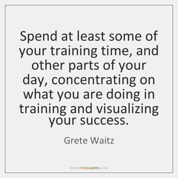 Spend at least some of your training time, and other parts of ...