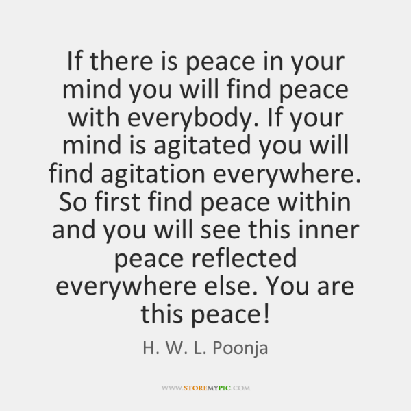 If there is peace in your mind you will find peace with ...