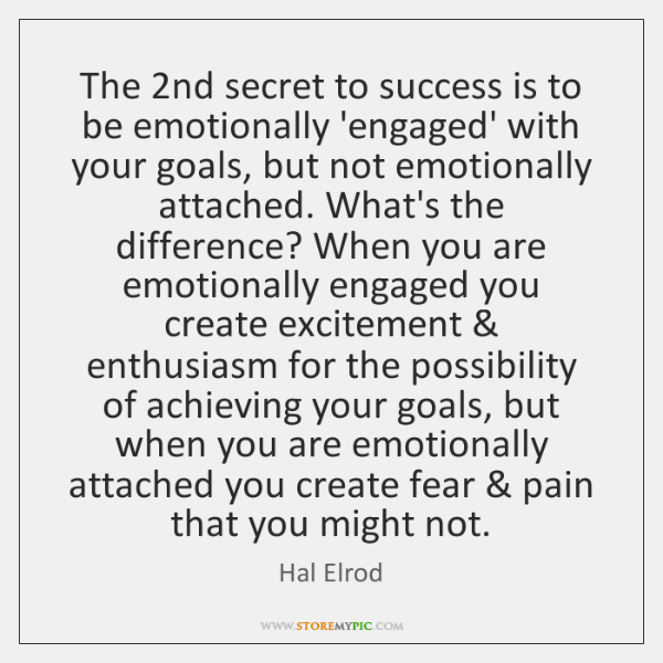The 2nd secret to success is to be emotionally 'engaged' with your ...