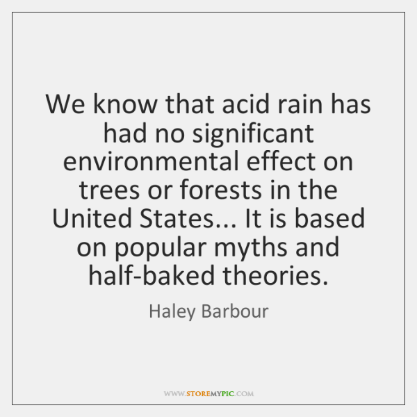 We know that acid rain has had no significant environmental effect on ...
