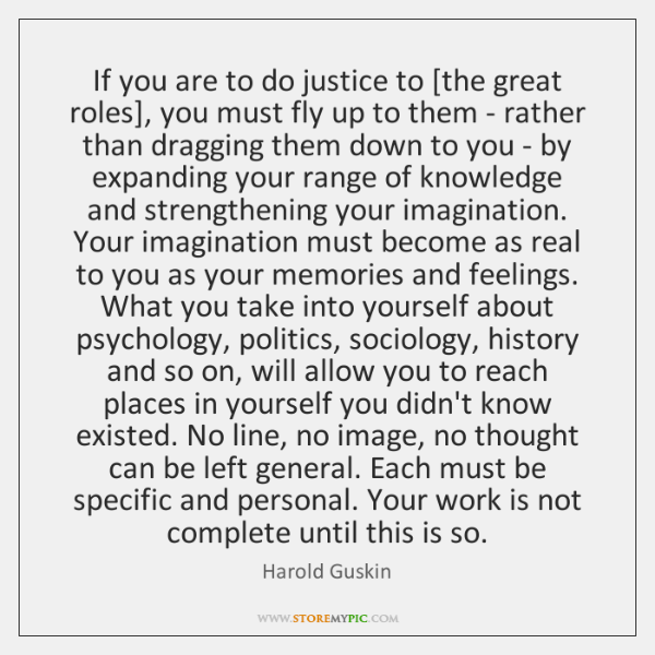 If you are to do justice to [the great roles], you must ...