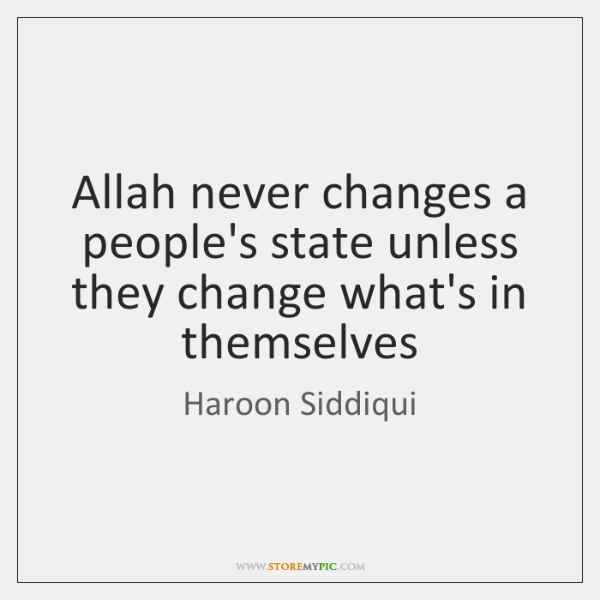 Allah never changes a people's state unless they change what's in themselves