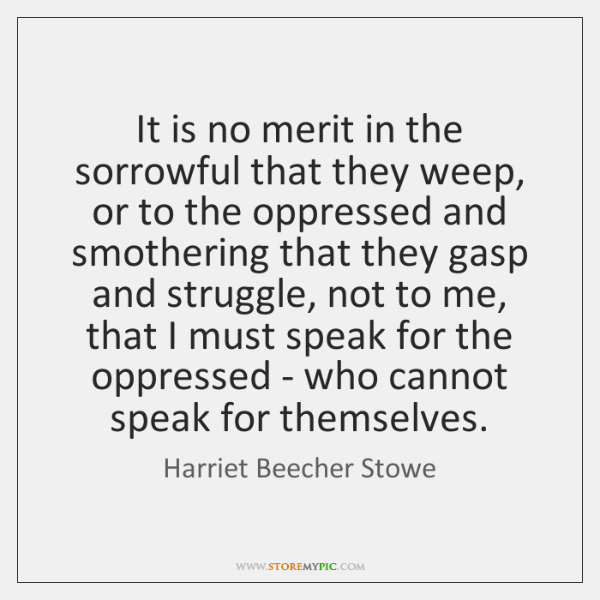 It is no merit in the sorrowful that they weep, or to ...