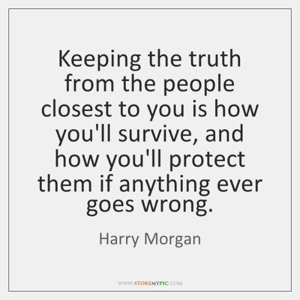 Keeping the truth from the people closest to you is how you'll ...