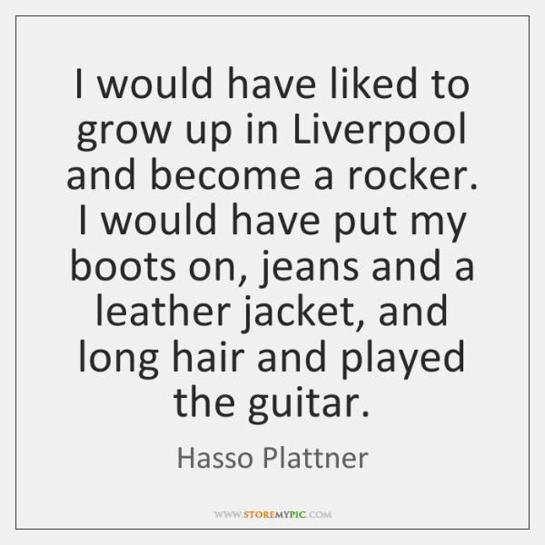 I would have liked to grow up in Liverpool and become a ...