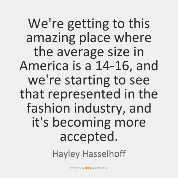 We're getting to this amazing place where the average size in America ...