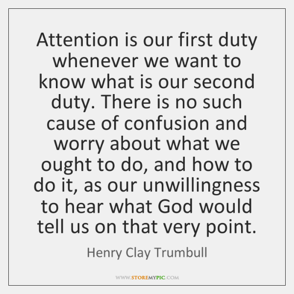 Attention is our first duty whenever we want to know what is ...