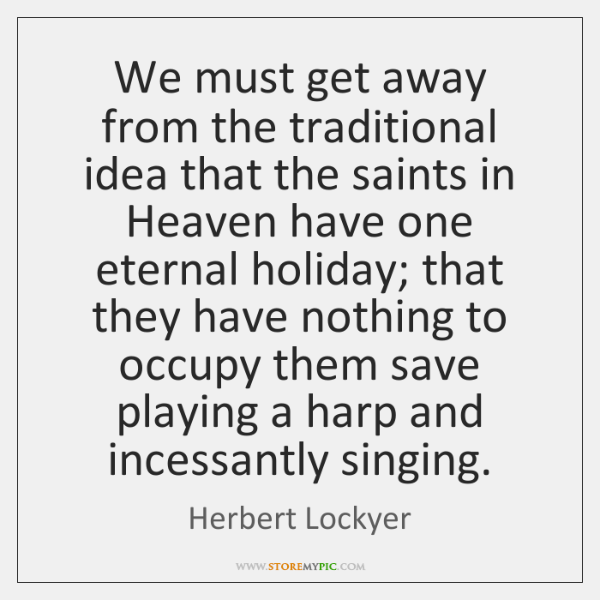 We must get away from the traditional idea that the saints in ...