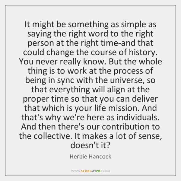 It might be something as simple as saying the right word to ...