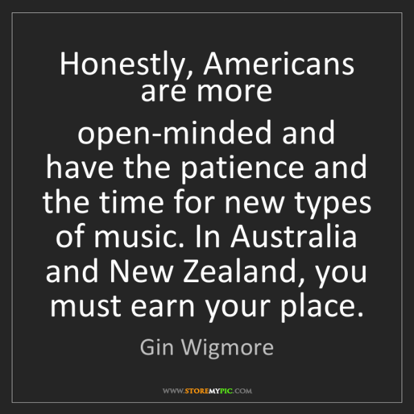 Gin Wigmore: Honestly, Americans are more open-minded and have the...