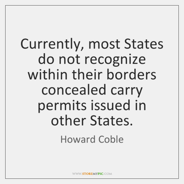Currently, most States do not recognize within their borders concealed carry permits ...