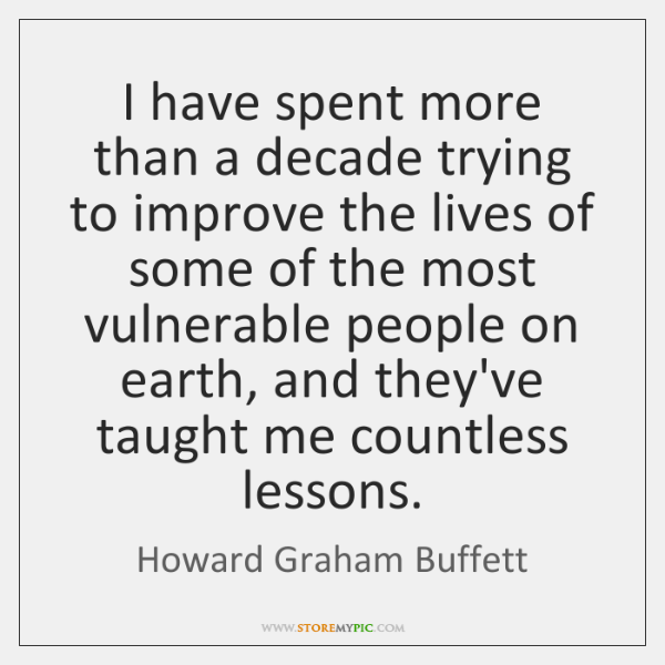 I have spent more than a decade trying to improve the lives ...