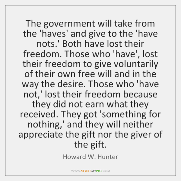 The government will take from the 'haves' and give to the 'have ...