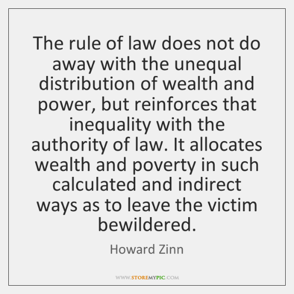 The rule of law does not do away with the unequal distribution ...