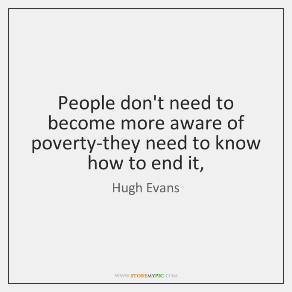 People don't need to become more aware of poverty-they need to know ...