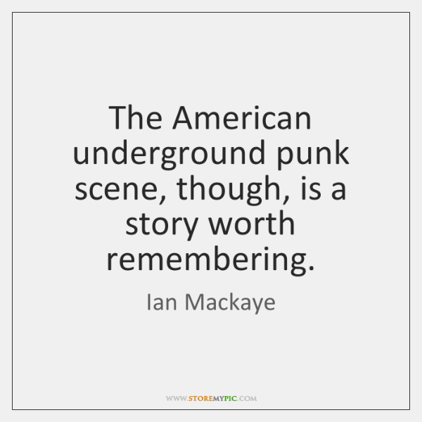 The American underground punk scene, though, is a story worth remembering.