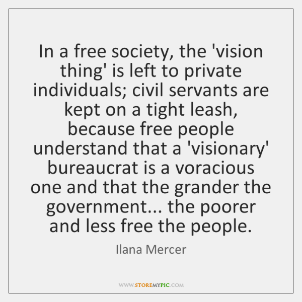 In a free society, the 'vision thing' is left to private individuals; ...