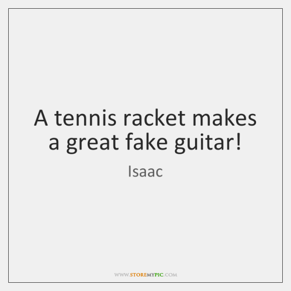 A tennis racket makes a great fake guitar!
