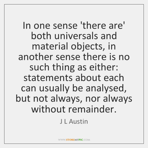 In one sense 'there are' both universals and material objects, in another ...