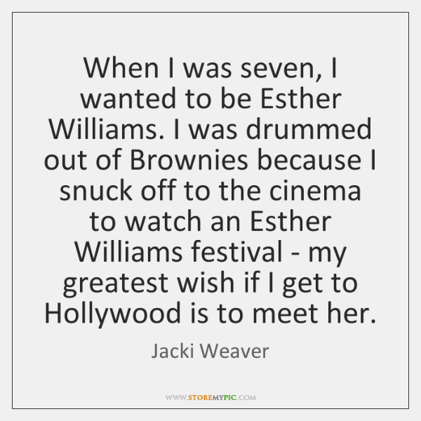 When I was seven, I wanted to be Esther Williams. I was ...