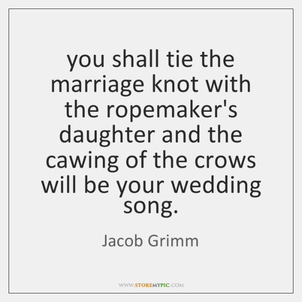 you shall tie the marriage knot with the ropemaker's daughter and the ...