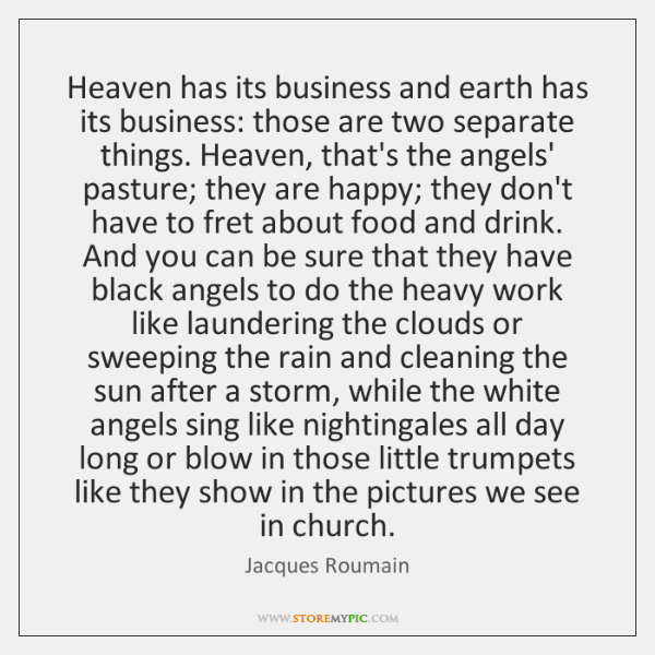Heaven has its business and earth has its business: those are two ...