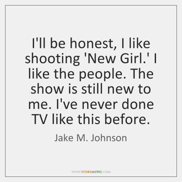 I'll be honest, I like shooting 'New Girl.' I like the ...