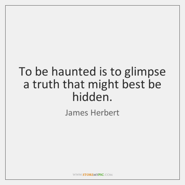 To be haunted is to glimpse a truth that might best be ...