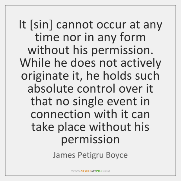 It [sin] cannot occur at any time nor in any form without ...