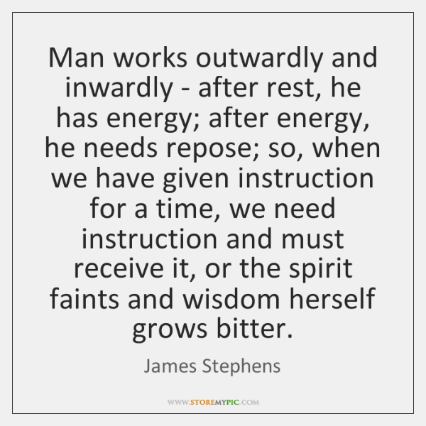 Man works outwardly and inwardly - after rest, he has energy; after ...
