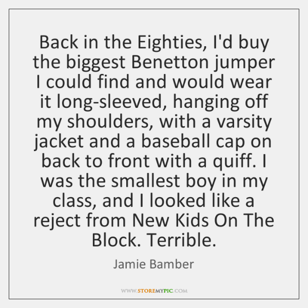 Back in the Eighties, I'd buy the biggest Benetton jumper I could ...
