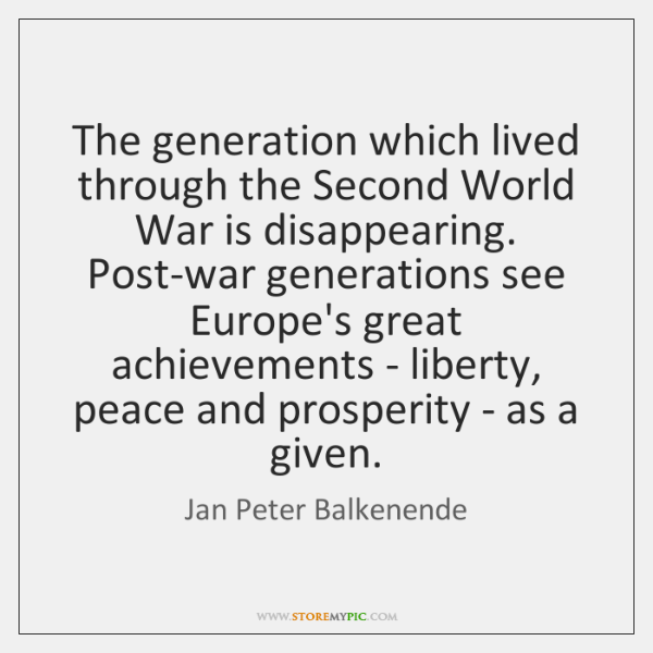 The generation which lived through the Second World War is disappearing. Post-war ...